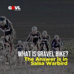 WHAT IS GRAVEL BIKE, The Answer is in Salsa Warbird