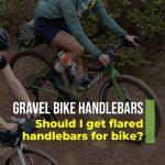 GRAVEL BIKE HANDLEBARS: Speed and Control Optimization