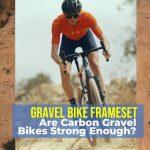 GRAVEL BIKE FRAMESET: Are Carbon Gravel Bikes Strong Enough?