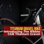 Introducing The Ribble CGR Titanium Gravel Bike